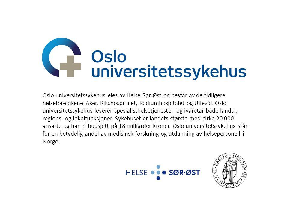 Oslo universitetssykehus eies av Helse Sør-Øst og består av de tidligere helseforetakene Aker, Rikshospitalet, Radiumhospitalet og Ullevål. Oslo universitetssykehus leverer spesialisthelsetjenester og ivaretar både lands-, regions- og lokalfunksjoner. Sykehuset er landets største med cirka 20 000 ansatte og har et budsjett på 18 milliarder kroner. Oslo universitetssykehus står for en betydelig andel av medisinsk forskning og utdanning av helsepersonell i Norge.