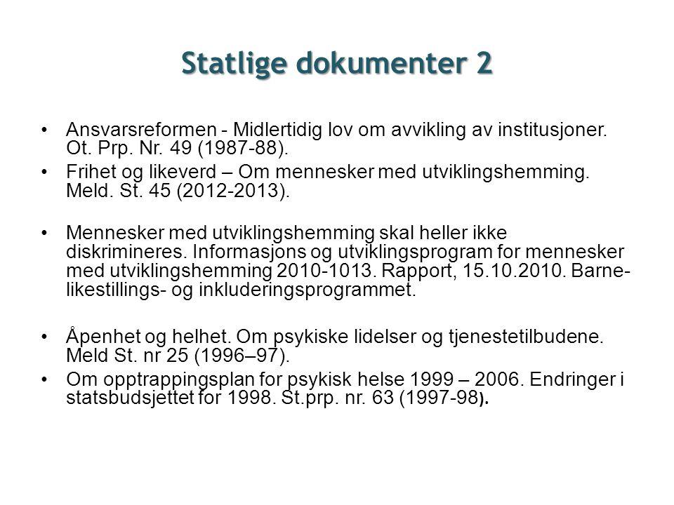 Statlige dokumenter 2 Ansvarsreformen - Midlertidig lov om avvikling av institusjoner. Ot. Prp. Nr. 49 (1987-88).