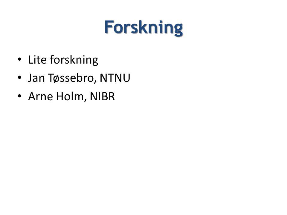Forskning Lite forskning Jan Tøssebro, NTNU Arne Holm, NIBR -
