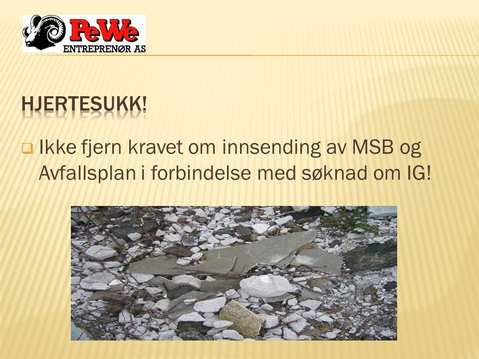 Hjertesukk! Ikke fjern kravet om innsending av MSB og Avfallsplan i forbindelse med søknad om IG!