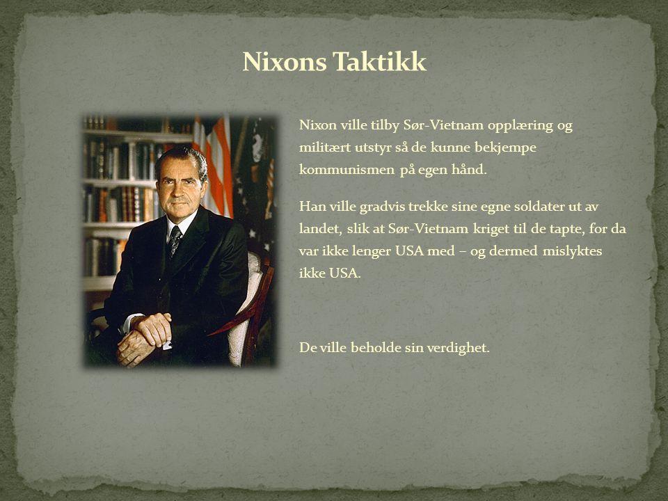 Nixons Taktikk Nixon ville tilby Sør-Vietnam opplæring og militært utstyr så de kunne bekjempe kommunismen på egen hånd.