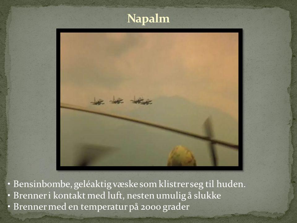 Napalm Bensinbombe, geléaktig væske som klistrer seg til huden.