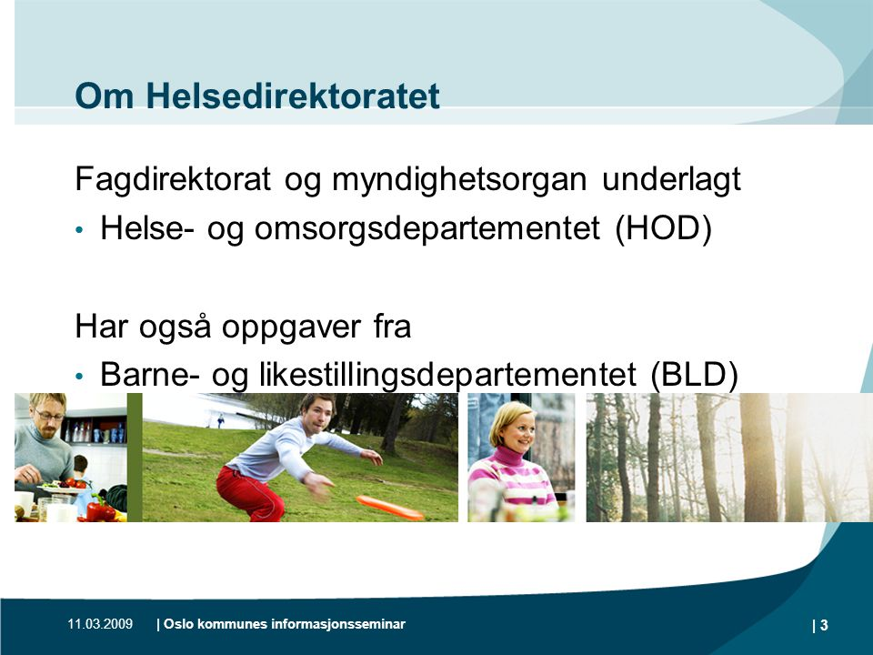 Om Helsedirektoratet Fagdirektorat og myndighetsorgan underlagt