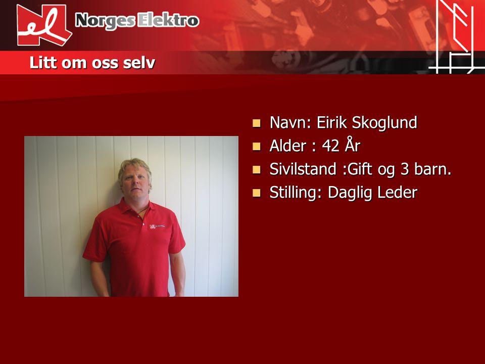 Litt om oss selv Navn: Eirik Skoglund. Alder : 42 År.