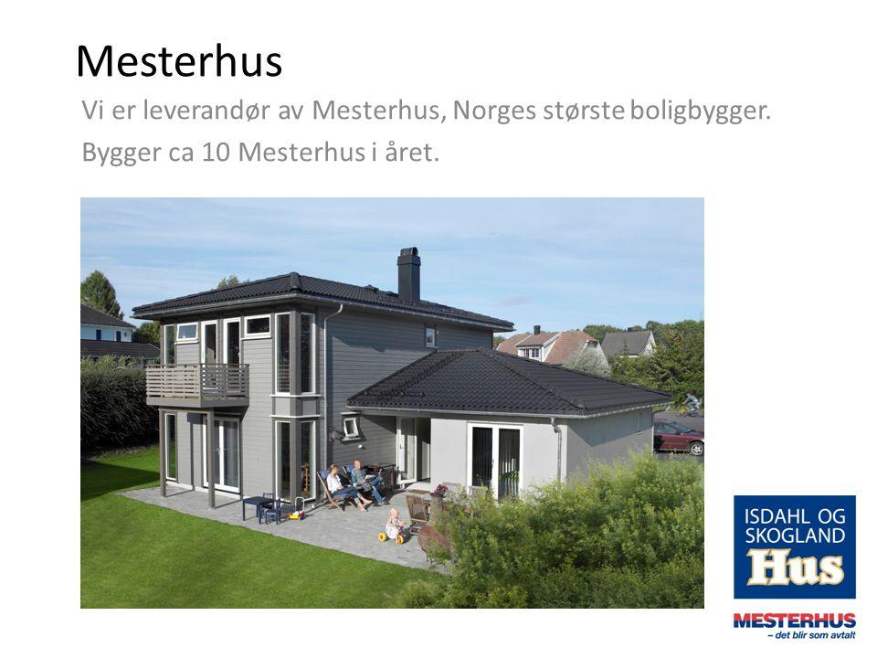 Mesterhus Vi er leverandør av Mesterhus, Norges største boligbygger.