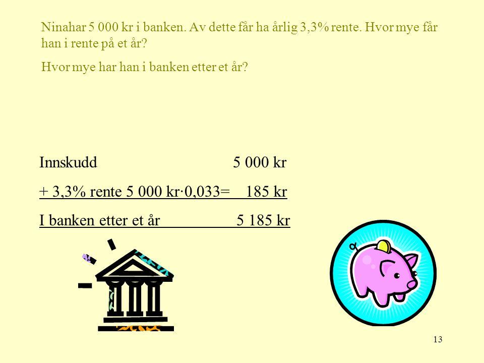 Innskudd 5 000 kr + 3,3% rente 5 000 kr·0,033= 185 kr