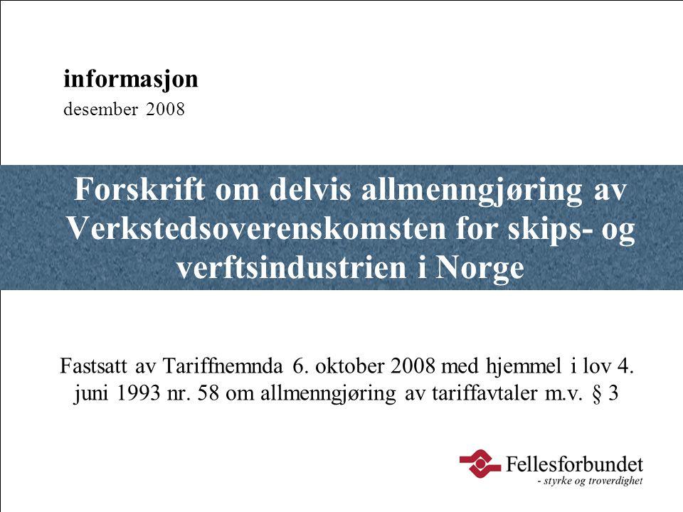 informasjon desember 2008. Forskrift om delvis allmenngjøring av Verkstedsoverenskomsten for skips- og verftsindustrien i Norge.