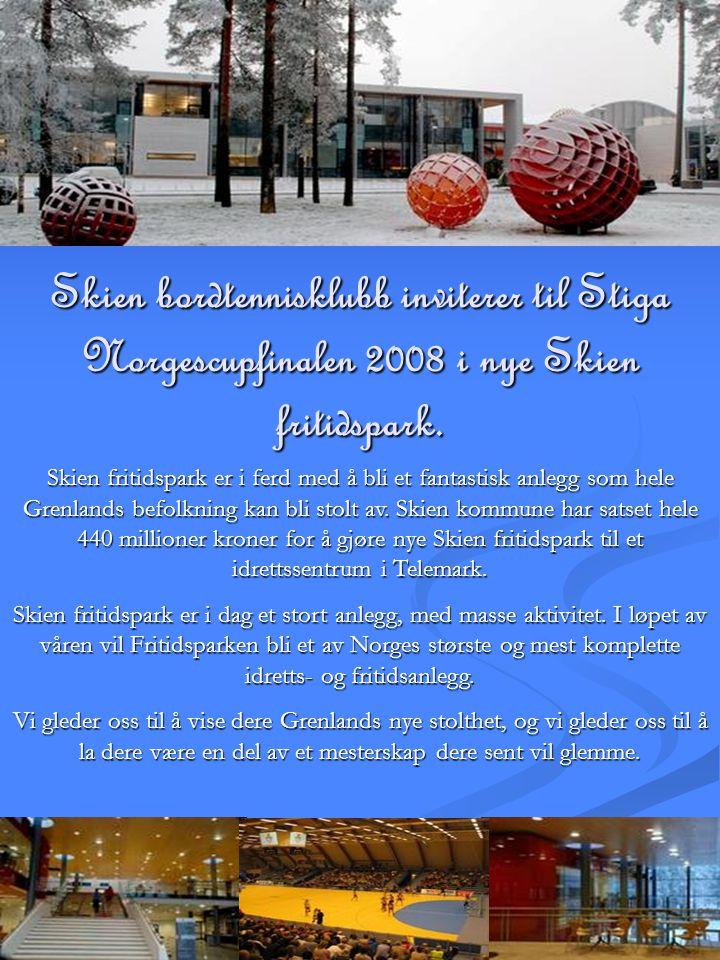 Skien bordtennisklubb inviterer til Stiga Norgescupfinalen 2008 i nye Skien fritidspark.