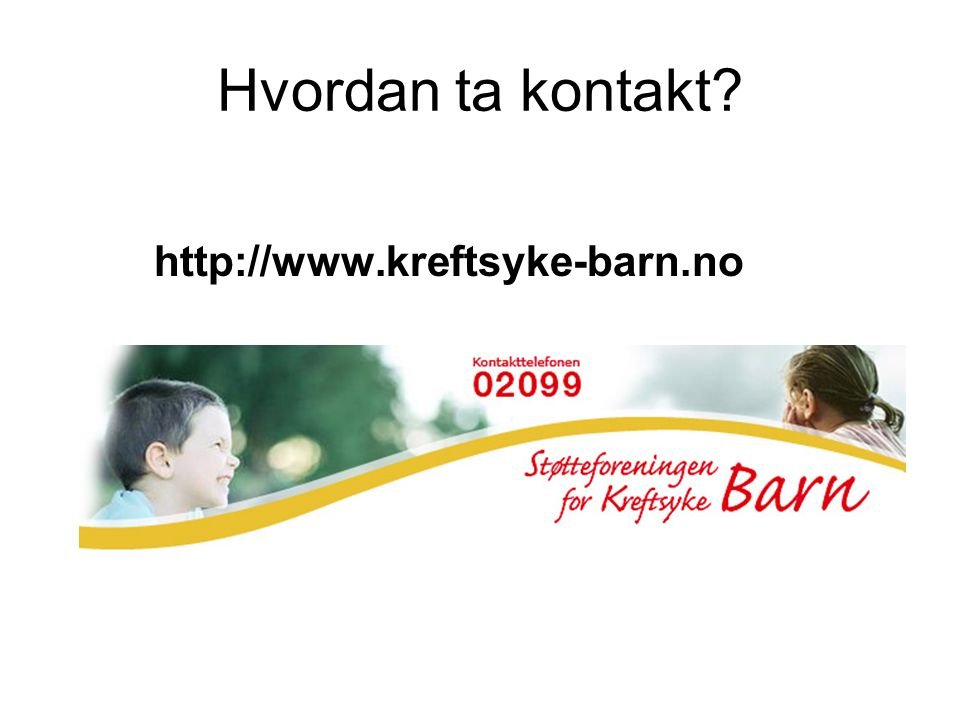 Hvordan ta kontakt http://www.kreftsyke-barn.no