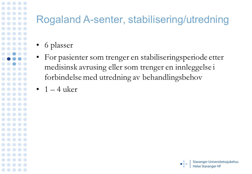 Rogaland A-senter, stabilisering/utredning