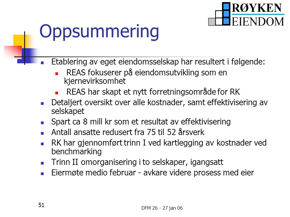 Oppsummering Etablering av eget eiendomsselskap har resultert i følgende: REAS fokuserer på eiendomsutvikling som en kjernevirksomhet.
