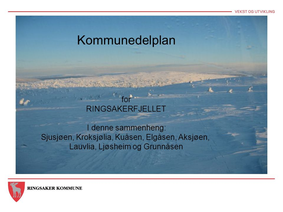 Kommunedelplan for RINGSAKERFJELLET I denne sammenheng: