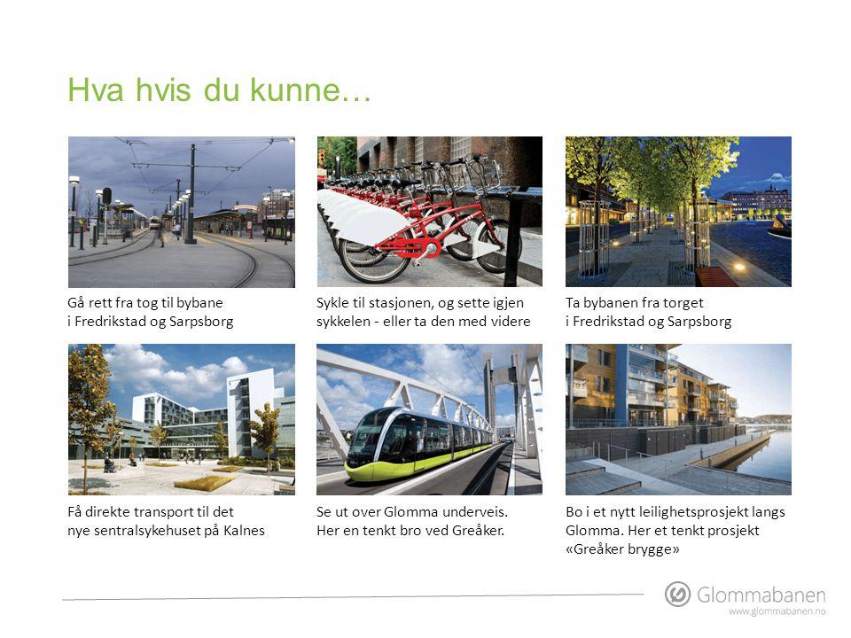 Hva hvis du kunne… Gå rett fra tog til bybane i Fredrikstad og Sarpsborg. Sykle til stasjonen, og sette igjen sykkelen - eller ta den med videre.