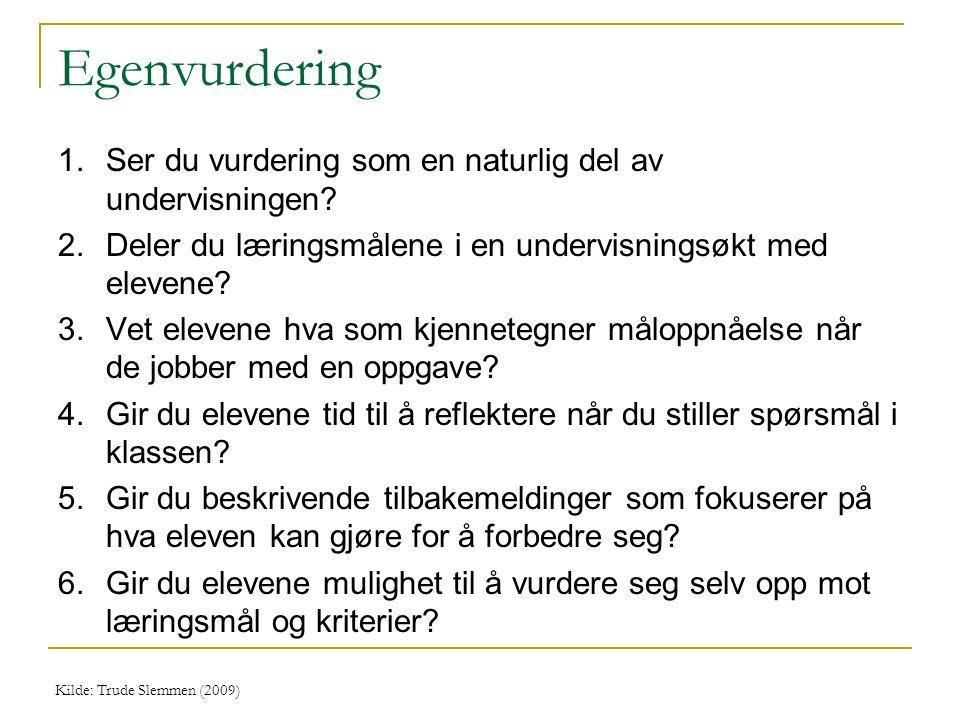 Egenvurdering 1. Ser du vurdering som en naturlig del av undervisningen 2. Deler du læringsmålene i en undervisningsøkt med elevene