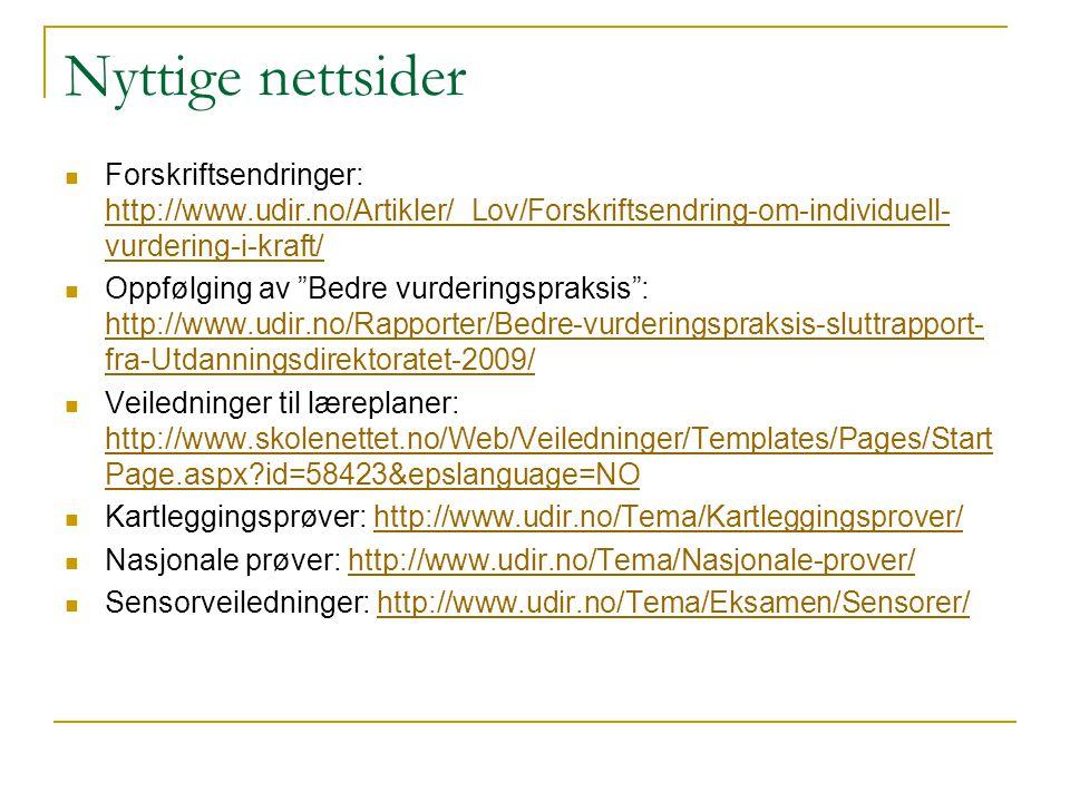 Nyttige nettsider Forskriftsendringer: http://www.udir.no/Artikler/_Lov/Forskriftsendring-om-individuell-vurdering-i-kraft/