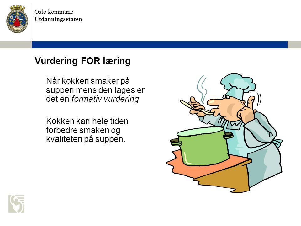 Vurdering FOR læring Når kokken smaker på suppen mens den lages er det en formativ vurdering.