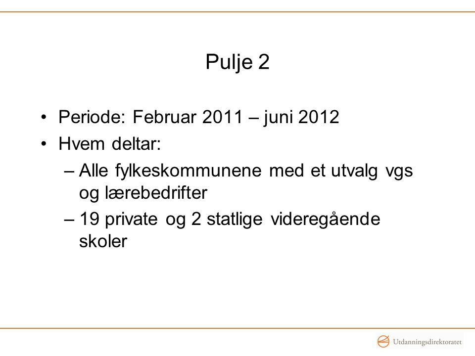 Pulje 2 Periode: Februar 2011 – juni 2012 Hvem deltar: