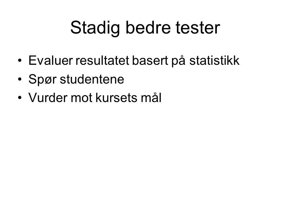 Stadig bedre tester Evaluer resultatet basert på statistikk