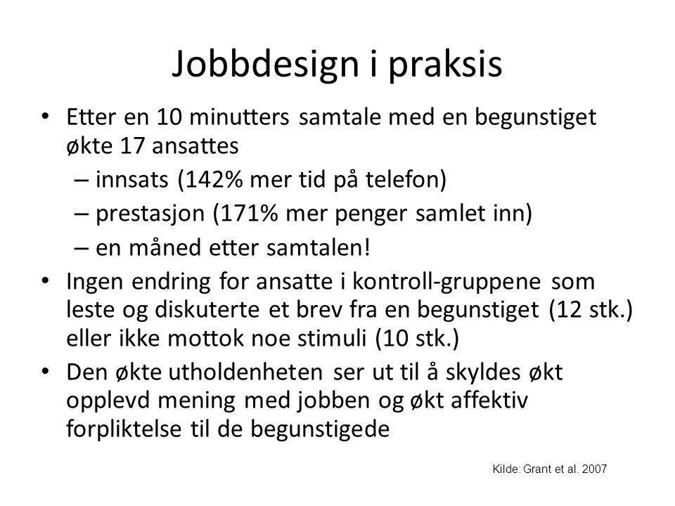 Jobbdesign i praksis Etter en 10 minutters samtale med en begunstiget økte 17 ansattes. innsats (142% mer tid på telefon)