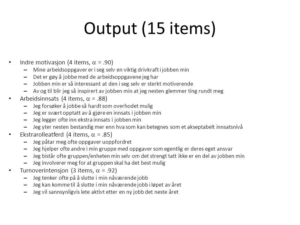 Output (15 items) Indre motivasjon (4 items,  = .90)