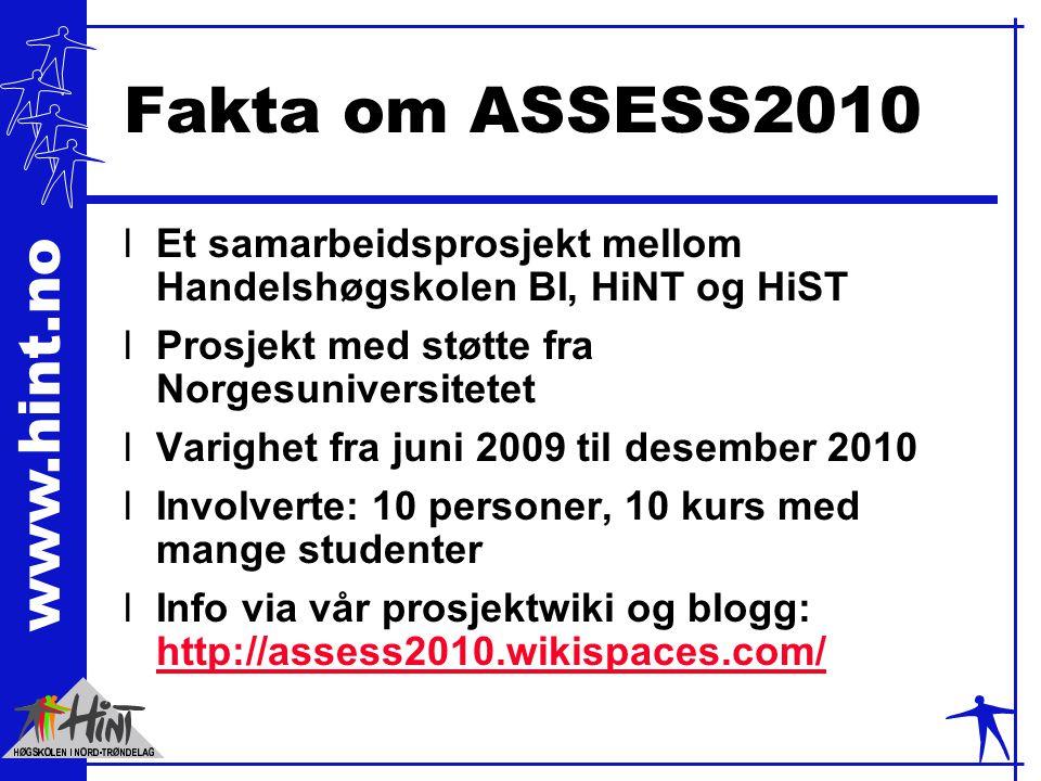 Fakta om ASSESS2010 Et samarbeidsprosjekt mellom Handelshøgskolen BI, HiNT og HiST. Prosjekt med støtte fra Norgesuniversitetet.