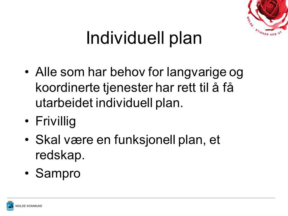 Individuell plan Alle som har behov for langvarige og koordinerte tjenester har rett til å få utarbeidet individuell plan.