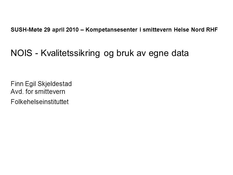 SUSH-Møte 29 april 2010 – Kompetansesenter i smittevern Helse Nord RHF NOIS - Kvalitetssikring og bruk av egne data Finn Egil Skjeldestad Avd.