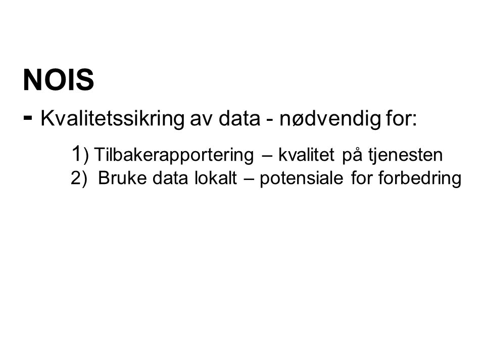 NOIS - Kvalitetssikring av data - nødvendig for: