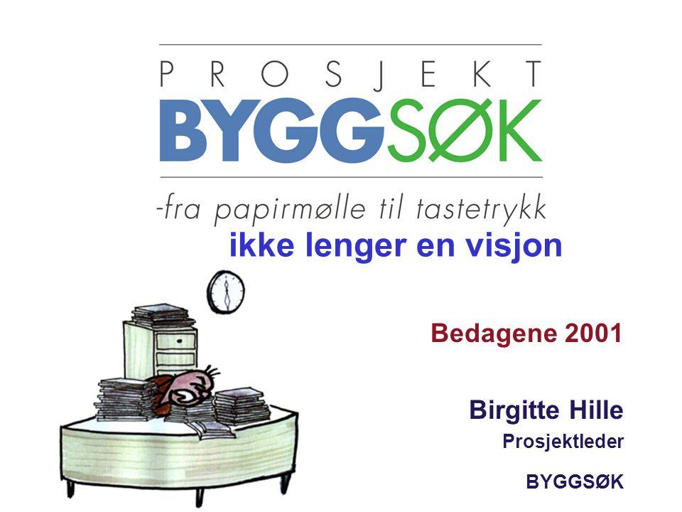 ikke lenger en visjon Bedagene 2001 Birgitte Hille Prosjektleder