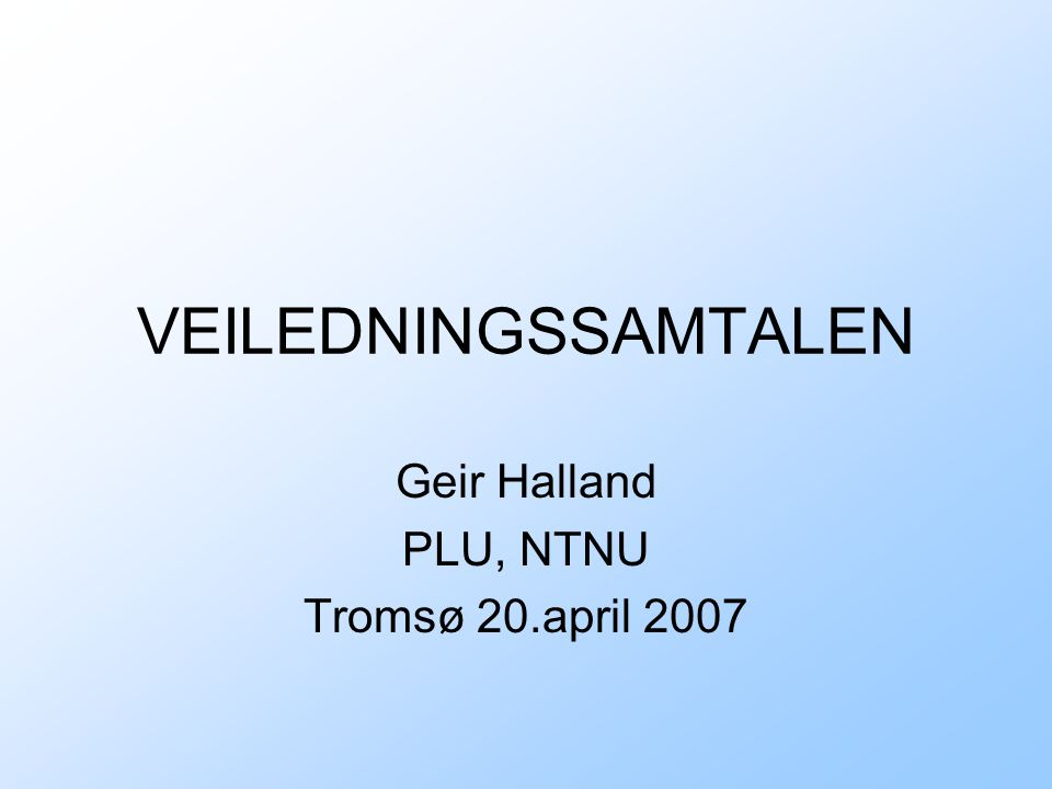Geir Halland PLU, NTNU Tromsø 20.april 2007