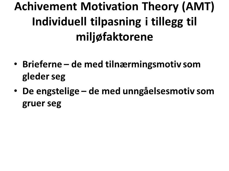 Achivement Motivation Theory (AMT) Individuell tilpasning i tillegg til miljøfaktorene