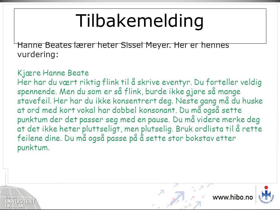 Tilbakemelding Hanne Beates lærer heter Sissel Meyer. Her er hennes vurdering: Kjære Hanne Beate.