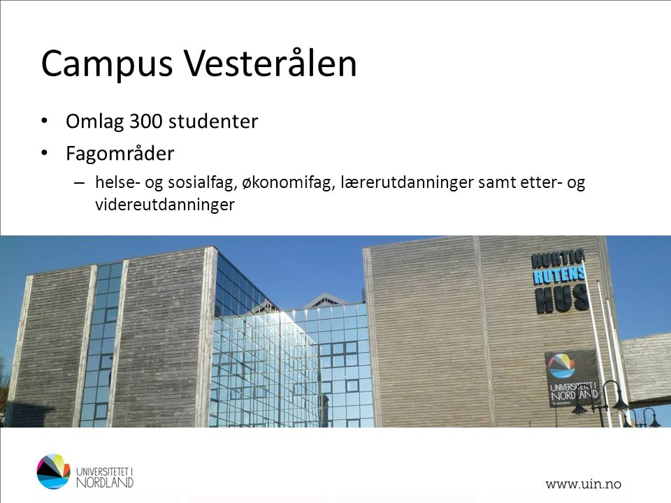 Campus Vesterålen Omlag 300 studenter Fagområder