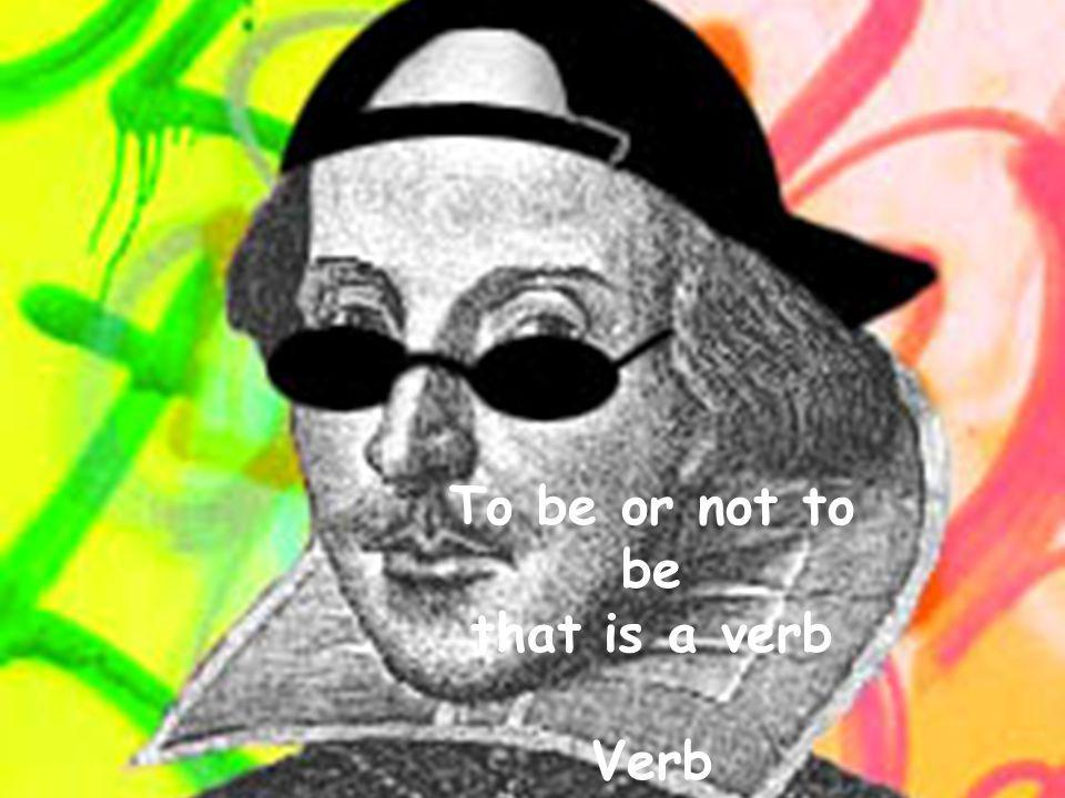 To be or not to be that is a verb Verb