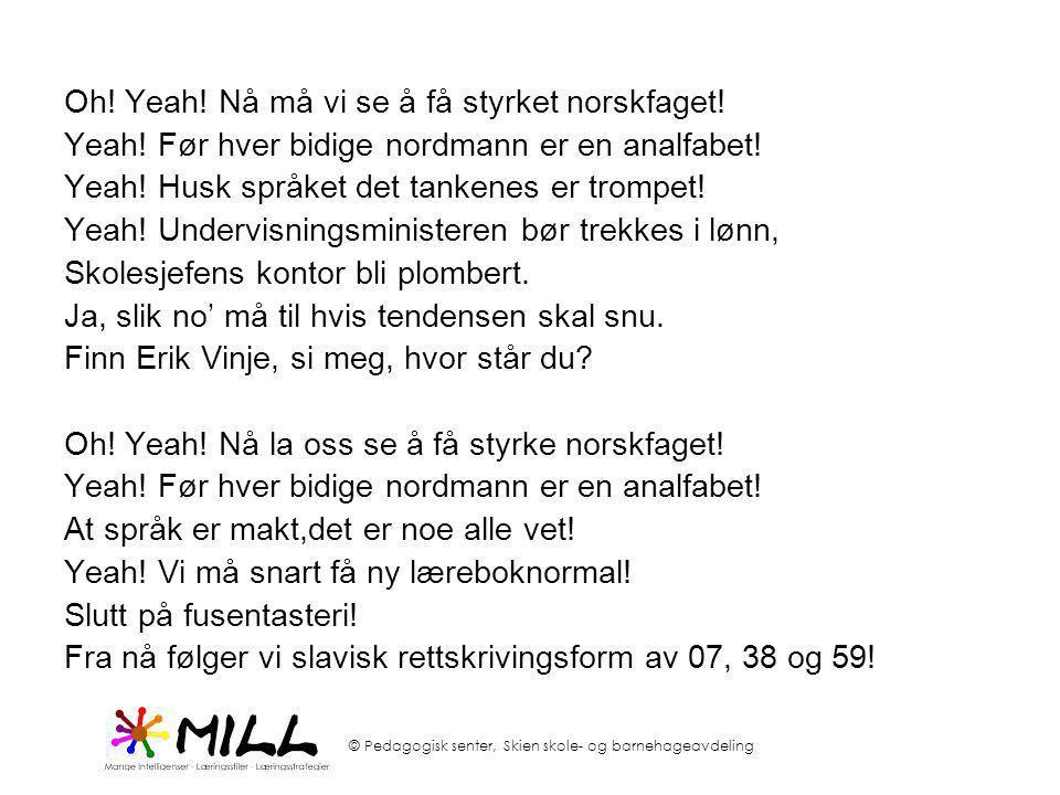 Oh! Yeah! Nå må vi se å få styrket norskfaget!