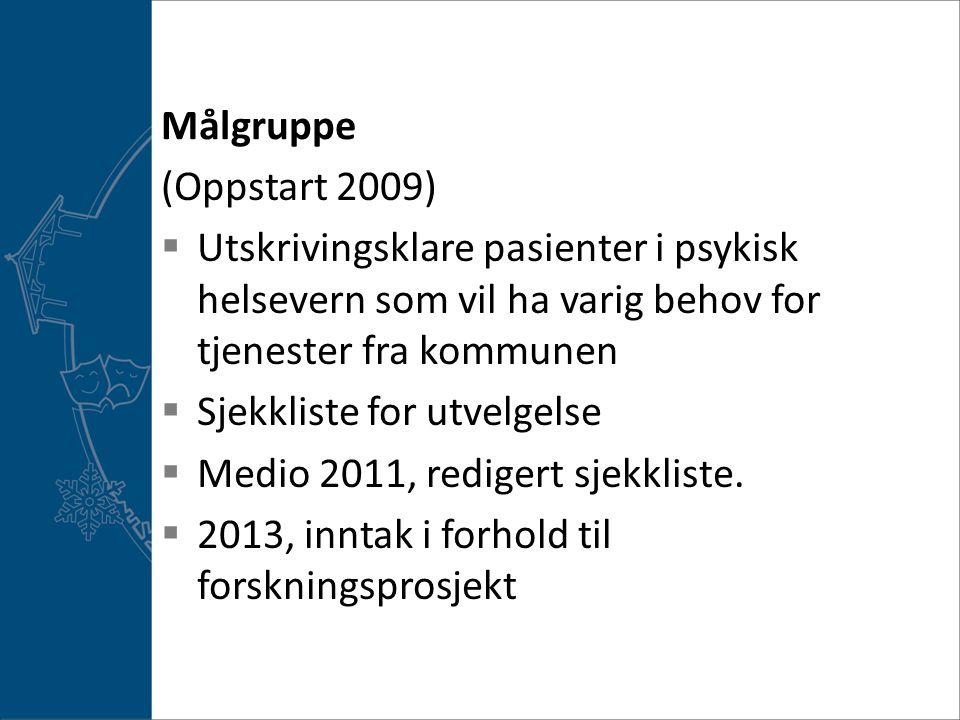 Målgruppe (Oppstart 2009) Utskrivingsklare pasienter i psykisk helsevern som vil ha varig behov for tjenester fra kommunen.