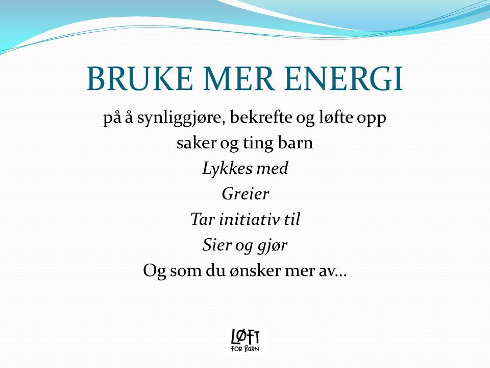 BRUKE MER ENERGI