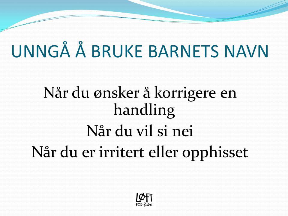 UNNGÅ Å BRUKE BARNETS NAVN
