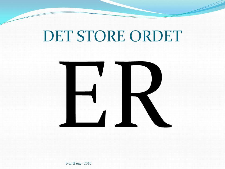 DET STORE ORDET ER Ivar Haug - 2010