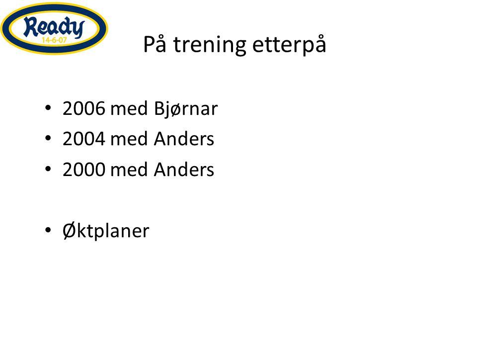 På trening etterpå 2006 med Bjørnar 2004 med Anders 2000 med Anders