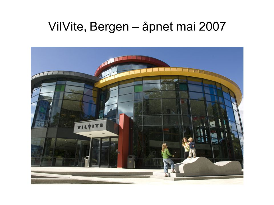 VilVite, Bergen – åpnet mai 2007