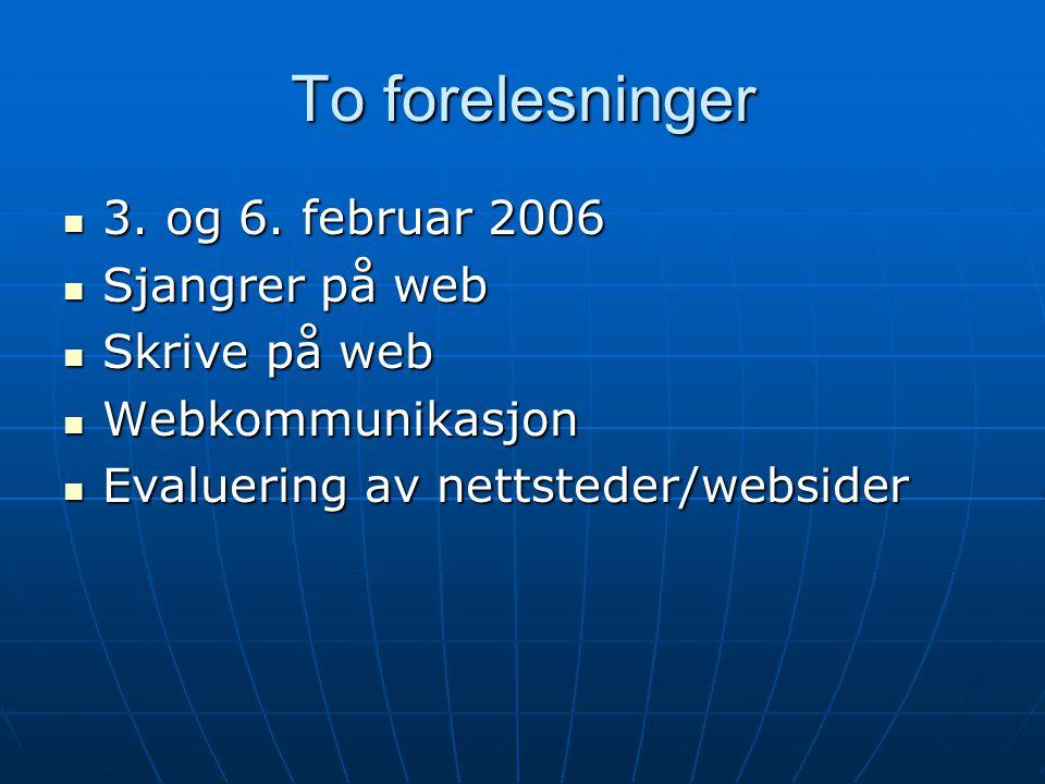 To forelesninger 3. og 6. februar 2006 Sjangrer på web Skrive på web