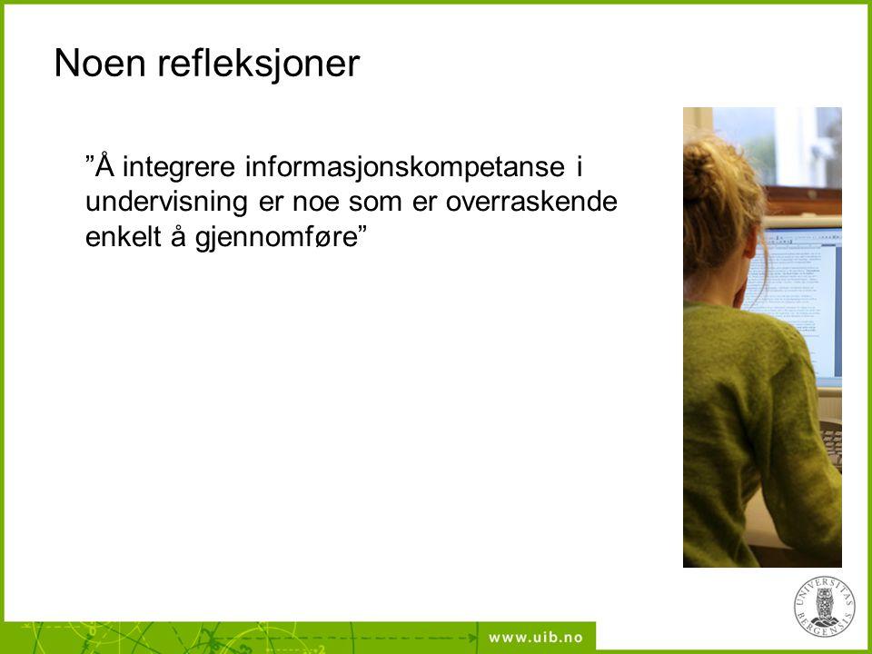 Noen refleksjoner Å integrere informasjonskompetanse i undervisning er noe som er overraskende enkelt å gjennomføre