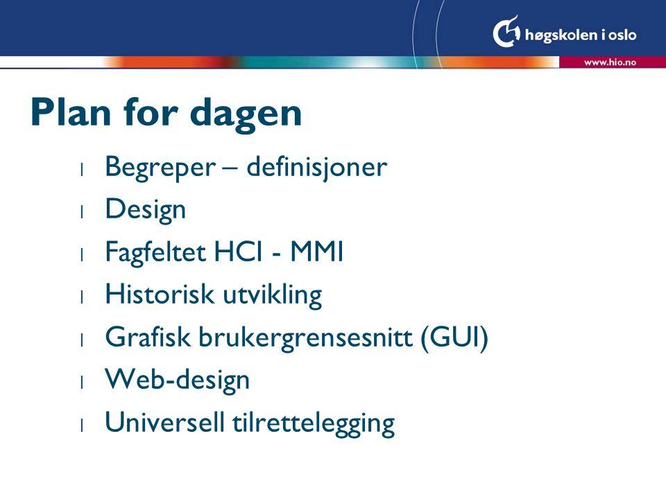 Plan for dagen Begreper – definisjoner Design Fagfeltet HCI - MMI