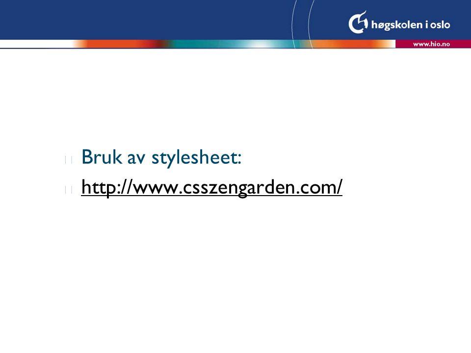 Bruk av stylesheet: http://www.csszengarden.com/