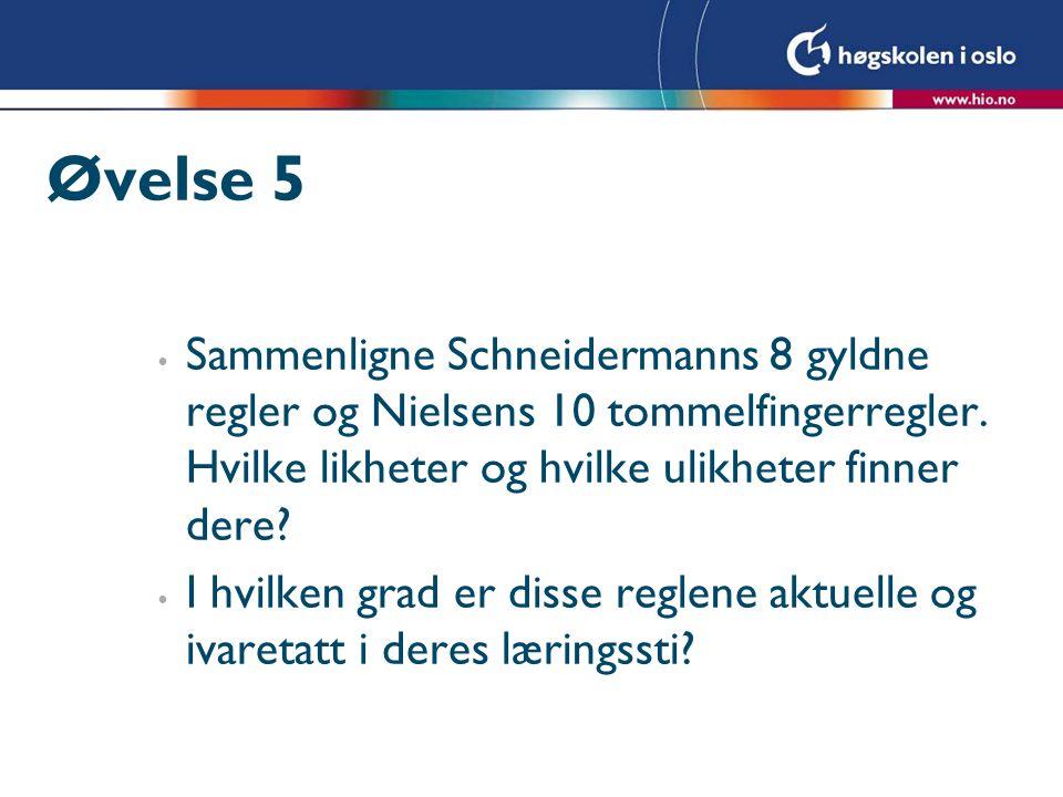 Øvelse 5 Sammenligne Schneidermanns 8 gyldne regler og Nielsens 10 tommelfingerregler. Hvilke likheter og hvilke ulikheter finner dere