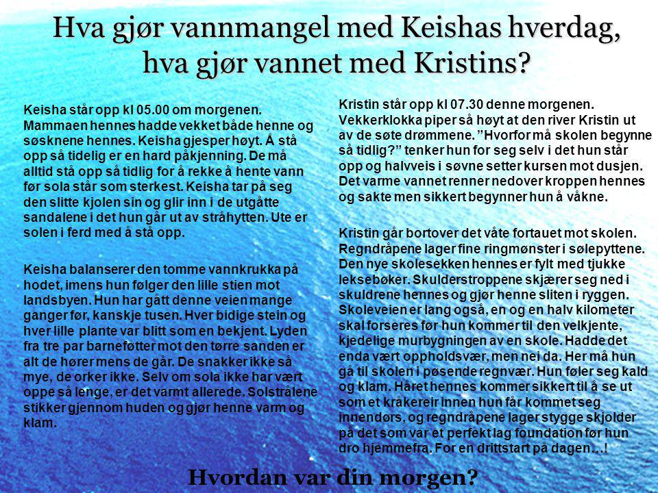 Hva gjør vannmangel med Keishas hverdag, hva gjør vannet med Kristins