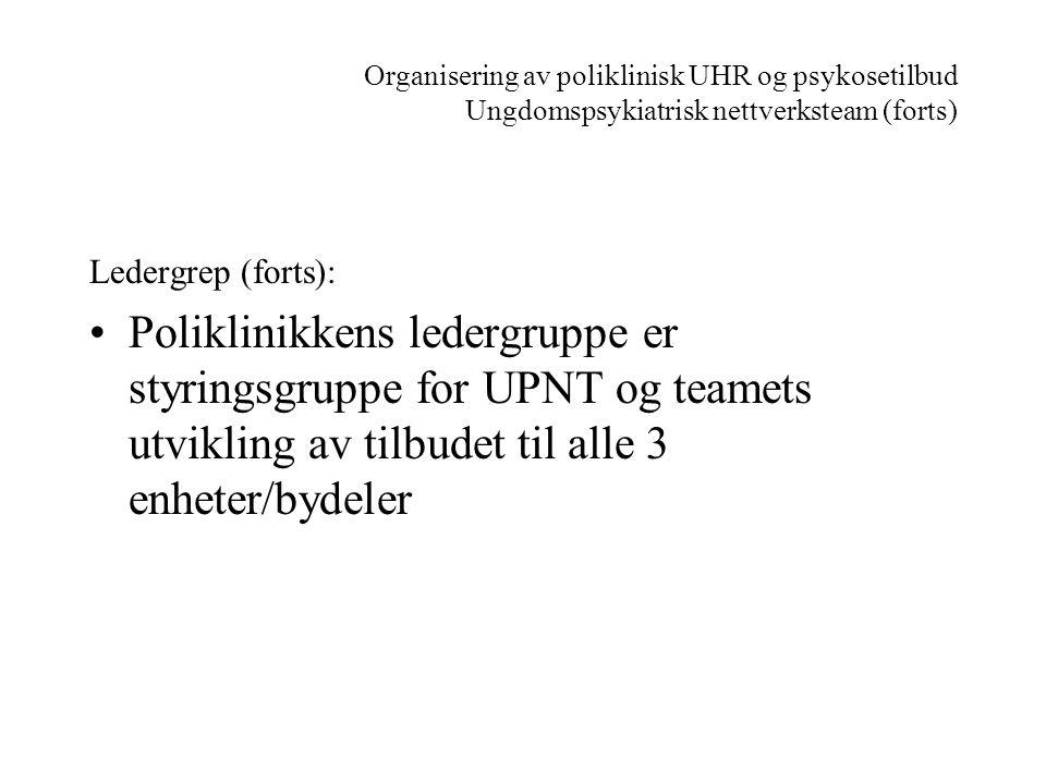 Organisering av poliklinisk UHR og psykosetilbud Ungdomspsykiatrisk nettverksteam (forts)
