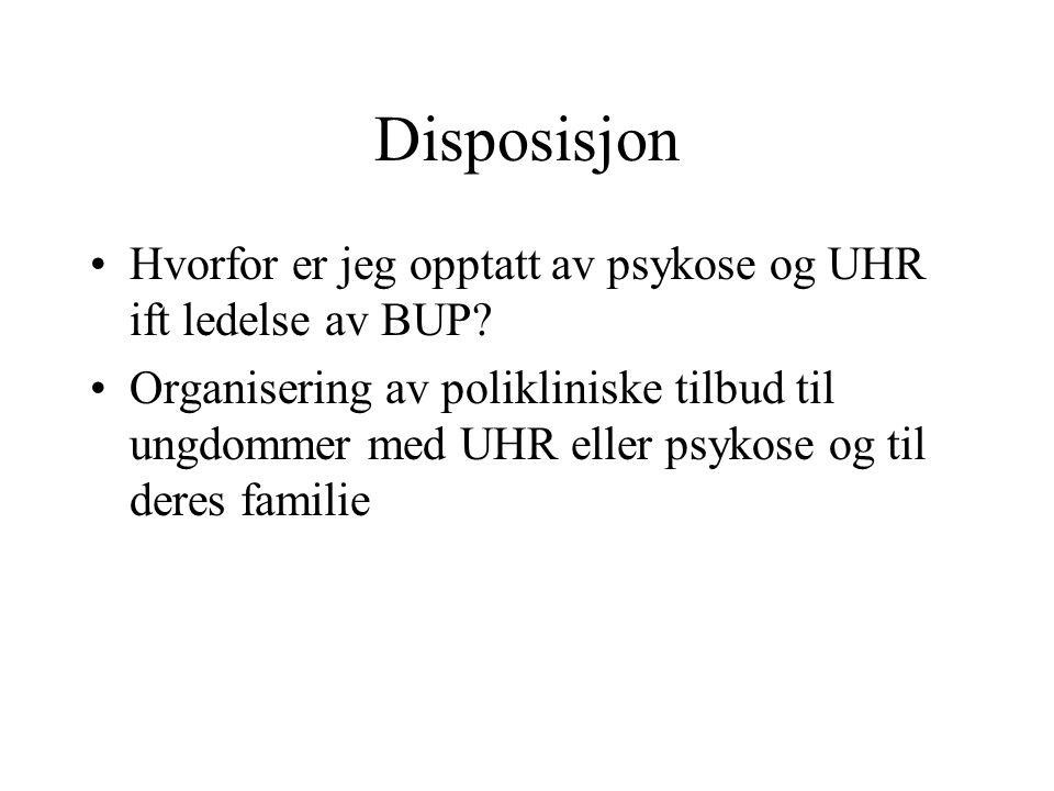 Disposisjon Hvorfor er jeg opptatt av psykose og UHR ift ledelse av BUP