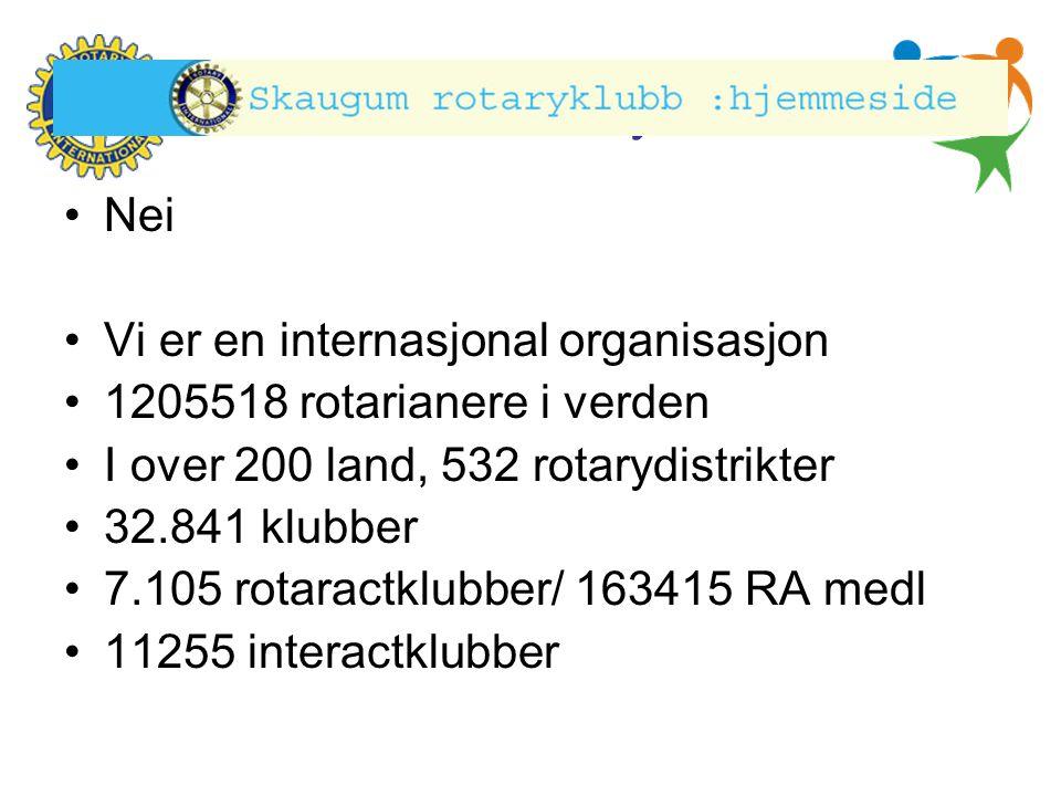 Nei Vi er en internasjonal organisasjon. 1205518 rotarianere i verden. I over 200 land, 532 rotarydistrikter.